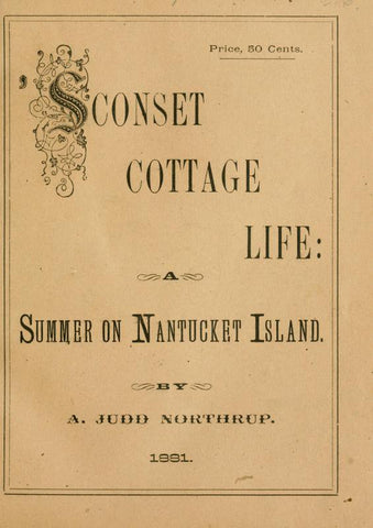'sconset Cottage Life; A Summer On Nantucket Island - Repressed Publishing - 1