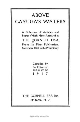 Above Cayuga's Waters; A Collection Of Articles And Poems Which Have Appeared In The Cornell Era, From Its First Publication, November 1868, To The Present Day