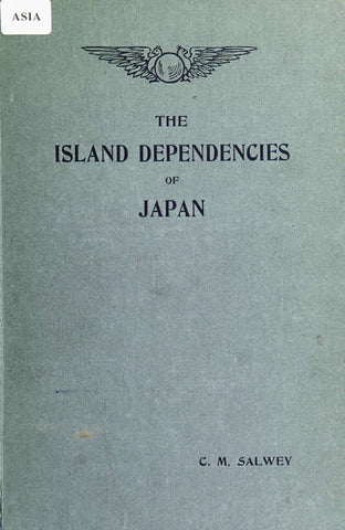The Island Dependencies Of Japan: An Account Of The Islands That Have Passed Under Japanese Control Since The Restoration, 1867-1912