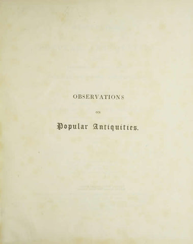 Observations On Popular Antiquities, Chiefly Illustrating The Origin Of Our Vulgar Customs, Ceremonies And Superstitions: Arranged And Rev., With Additions V.1
