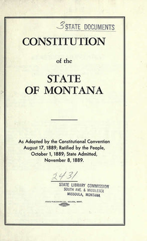 Constitution Of The State Of Montana As Adopted By The Constitutional Convention August 17, 1889; Ratified By The People October 1, 1889; State Admitted, November 8, 1889