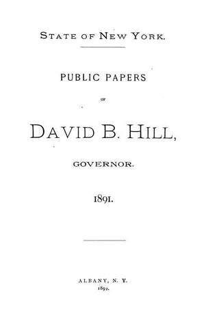 Public Papers Of David B. Hill, Governor. 1885-1891