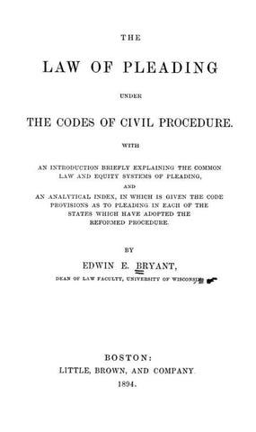 The Law Of Pleading Under The Codes Of Civil Procedure. With An Introduction Briefly Explaining The Common Law And Equity Systems Of Pleading, And An Analytical Index, In Which Is Given The Code Provisions As To Pleading In Each Of The States Which Have A