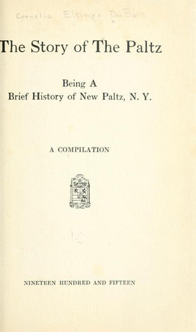The Story Of The Paltz: Being A Brief History Of New Paltz, N.Y. A Compilation