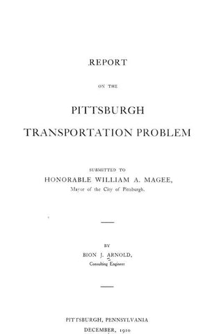 Report On The Pittsburgh Transportation Problem, Submitted To Honorable William A. Magee, Mayor Of The City Of Pittsburgh
