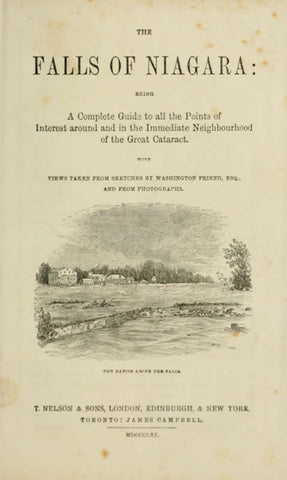 The Falls Of Niagara: Being A Complete Guide To All The Points Of Interest Around And In The Immediate Neighbourhood Of The Great Cataract, With Views Taken From Sketches By Washington Friend, Esq., And From Photographs