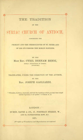 The Tradition Of The Syriac Church Of Antioch: Concerning The Primacy And The Prerogatives Of St. Peter And Of His Successors The Roman Pontiffs