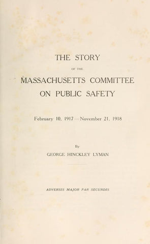 The Story Of The Massachusetts Committee On Public Safety, February 10, 1917-November 21, 1918