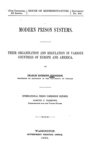 Modern Prison Systems. Their Organization And Regulation In Various Countries Of Europe And America
