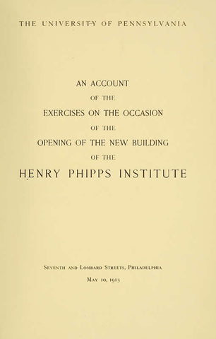 An Account Of The Exercises On The Occasion Of The Opening Of The New Building Of The Henry Phipps Institute