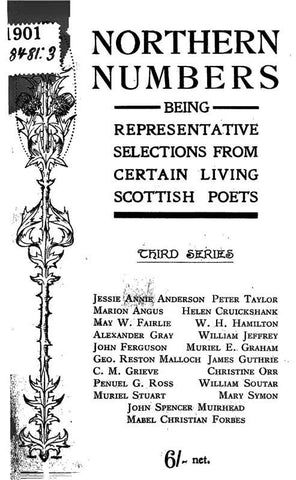Northern Numbers; Being Representative Selections From Certain Living Scottish Poets