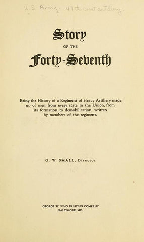 Story Of Forty-Seventh; Being The History Of A Regiment Of Heavy Artillery Made Up Of Men From Every State In The Union