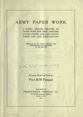 Army Paper Work; A Short, Concise Treatise On Paper Work For Army Officers. Giving Forms And Explaining Their Use And Preparation. Comp. By An Army Officer And Endorsed By All Branches Of The Servcie. 8 Lessons With Test Problems