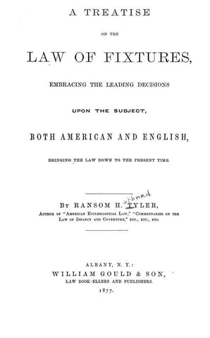 A Treatise On The Law Of Fixtures, Emnbracing The Leading Decisions Upon The Subject, Both American And English, Bringing The Law Down To The Present Time