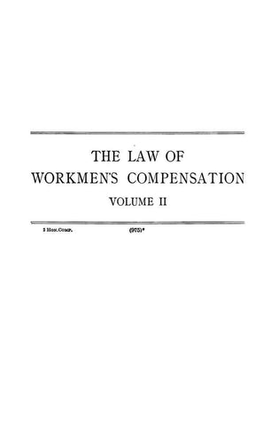 A Treatise On The American And English Workmen's Compensation Laws As Interpreted By The Courts And Tribunals Vested With The Power Of Administering And Enforcing Same