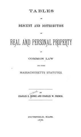 Tables Of Descent And Distribution Of Real And Personal Property At Common Law And Under Massachusetts Statutes