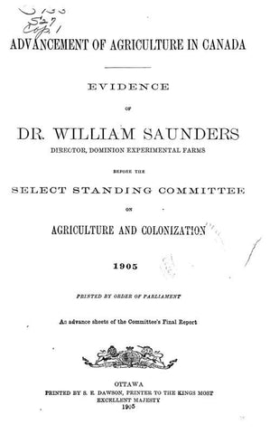 Advancement Of Agriculture In Canada. Evidence Of Dr. William Saunders, Director, Dominion Experimental Farms Before The Select Standing Committee On Agriculture And Colonization. 1905