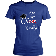 Load image into Gallery viewer, Kiss My Class Goodbye - 2019 Women's Class Shirt Ideas