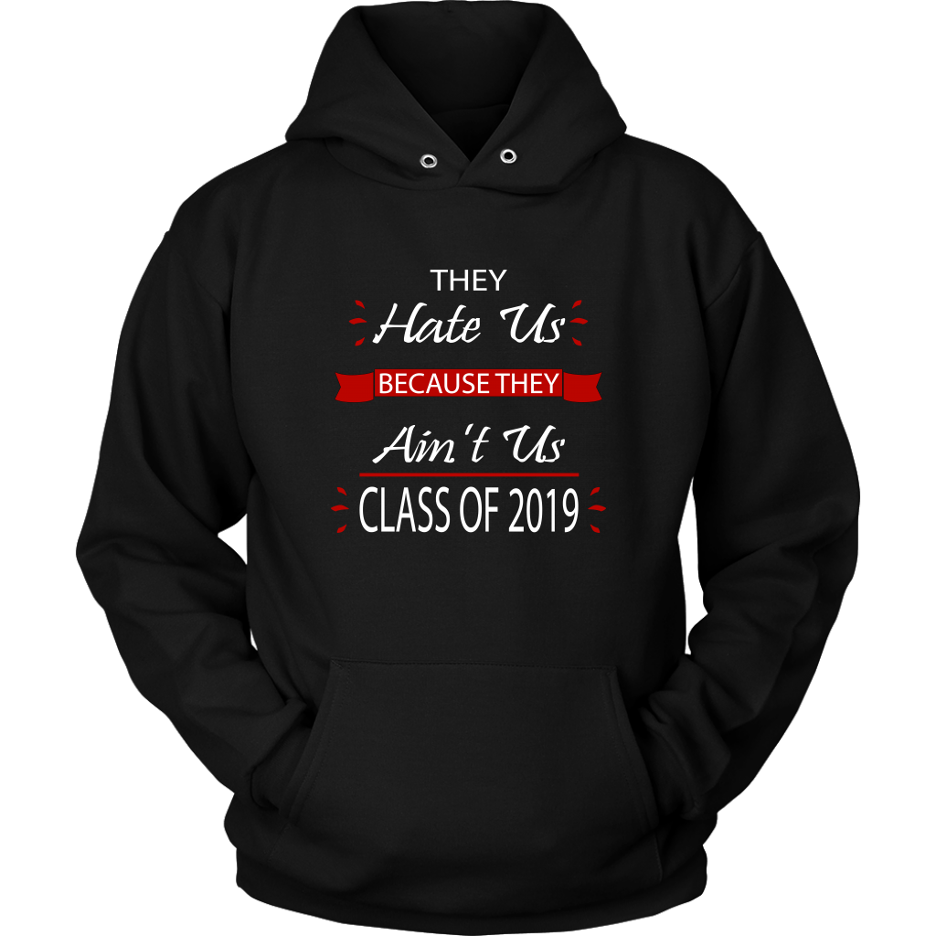 Senior 2019 Hoodies - They Hate Us Because They Ain't Us