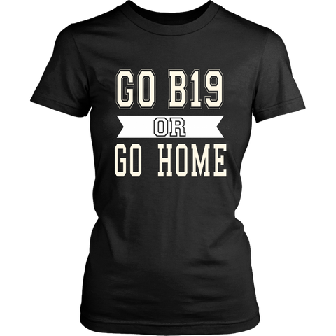 Go B19 Or Go Home - Women's Senior Shirt