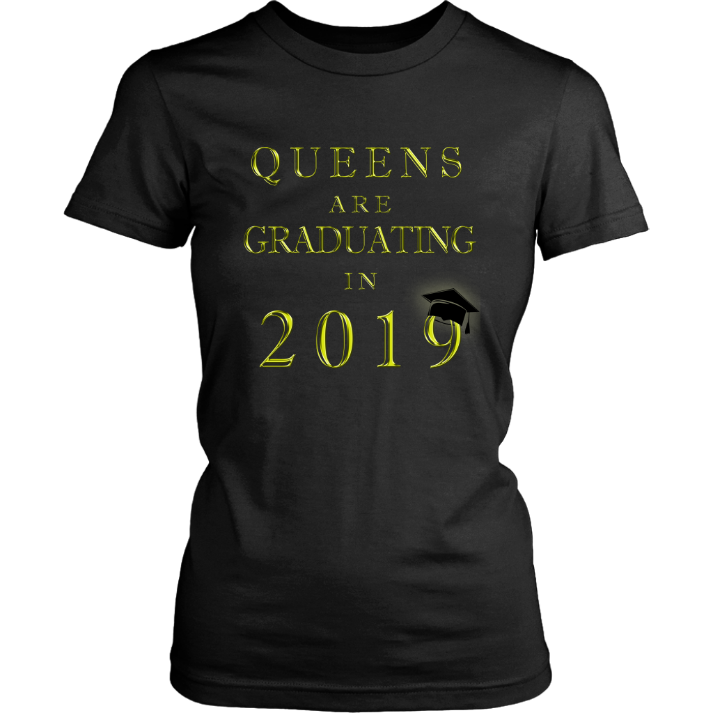 Queens Are Graduating In 2019 - Class of 2019 T shirt - Black