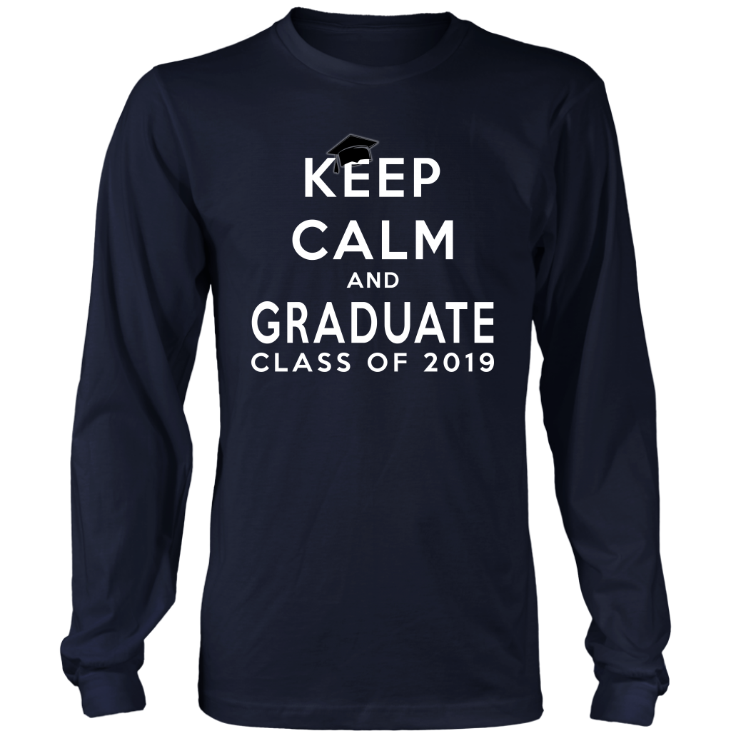 Keep Calm And Graduate - Class Of 19 Long Sleeve Shirt