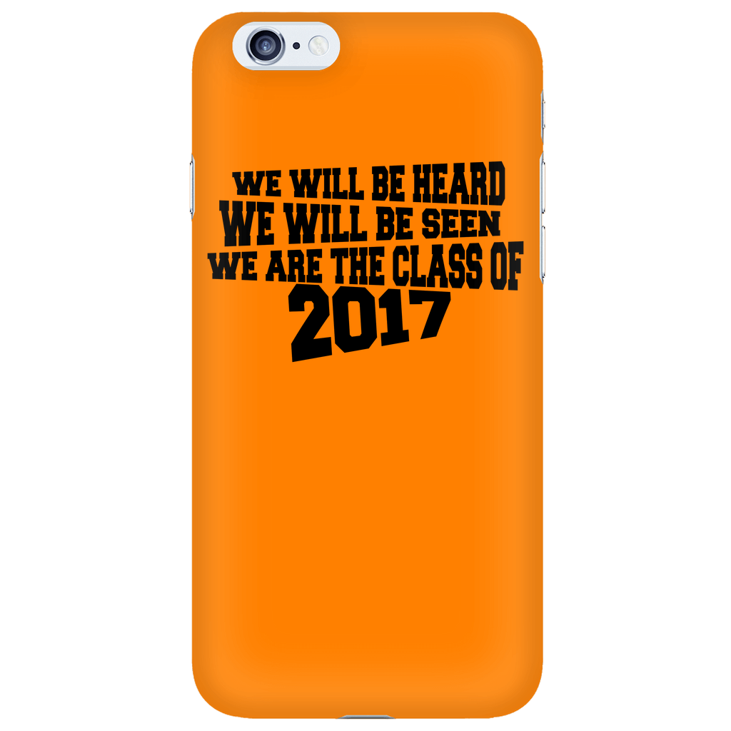 We Will Be Heard, We Will Be Seen, Class of 2017 - Orange Phone Cases - My Class Shop
