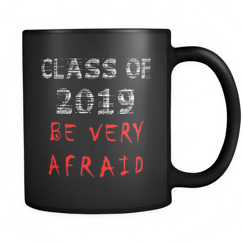 Class of 2019 Be Very Afraid - Graduation Mug - Black