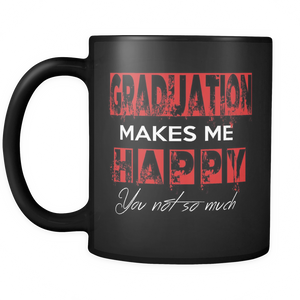 Graduation Makes Me Happy - Graduation Coffee Mugs