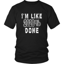 Load image into Gallery viewer, I'm like 2020% Done - Class Shirts Ideas 2020 - Black
