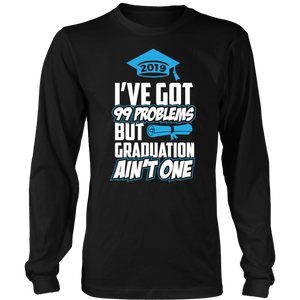 I've Got 99 Problems - Senior T-shirts 2019