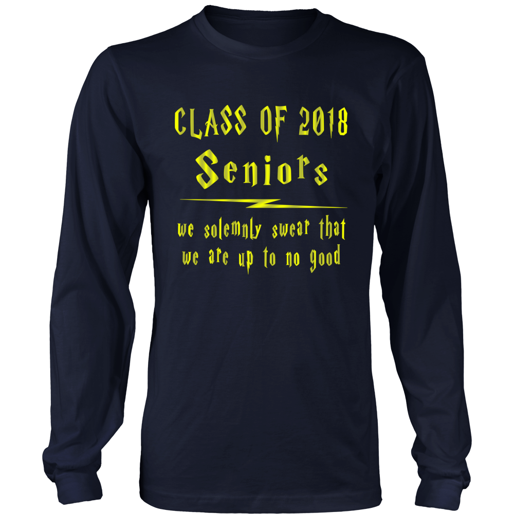 Seniors We Swear - Class of 2018 long sleeve t shirt