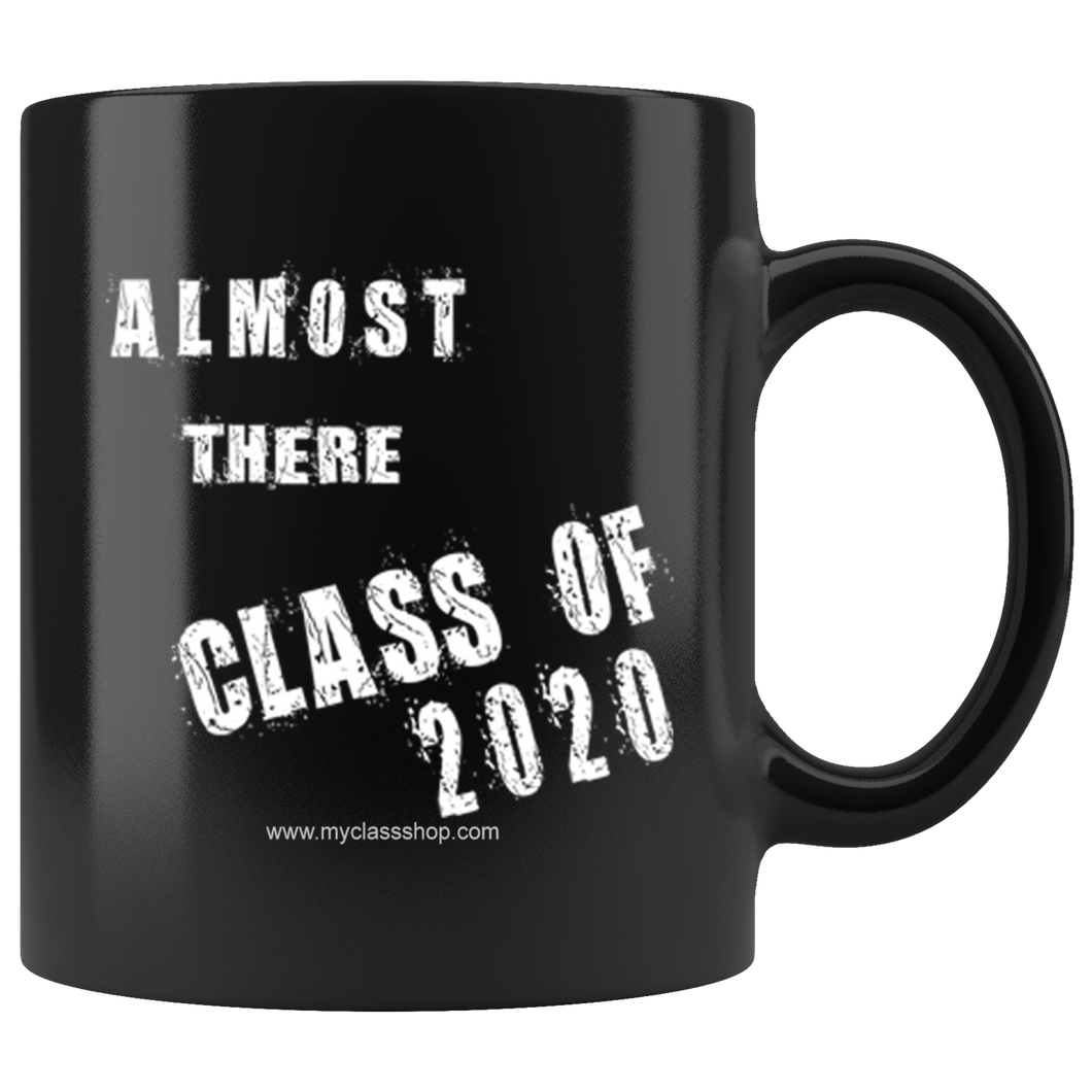 Almost There - Class of 2020 Mugs