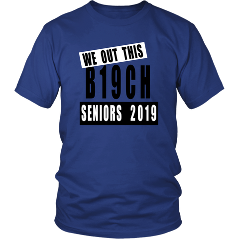We Out This B19ch - Senior 2019 Shirt
