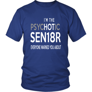 I'm The Psychotic Senior - Class of 2018 Shirts