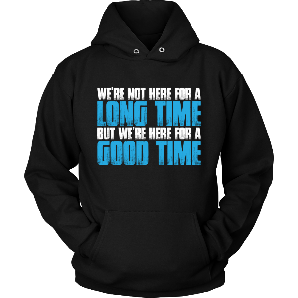 We're Here For A Good Time- Senior hoodies ideas