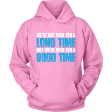 Load image into Gallery viewer, We're Here For A Good Time- Senior hoodies ideas