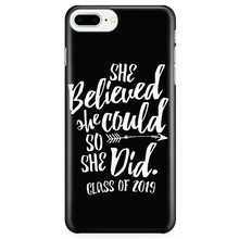 Load image into Gallery viewer, She Believed She Could - Class of 2019 Phone Case