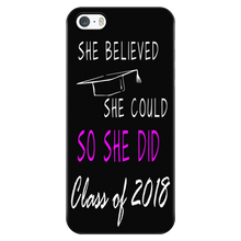 Load image into Gallery viewer, She Believed She Could So She Did- Class of 2018 phone cases