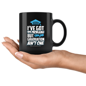 I've Got 99 Problems - Graduation Mug