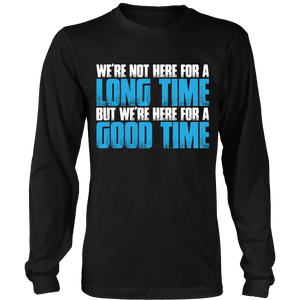 We're Here For A Good Time- Graduation shirts - My Class Shop