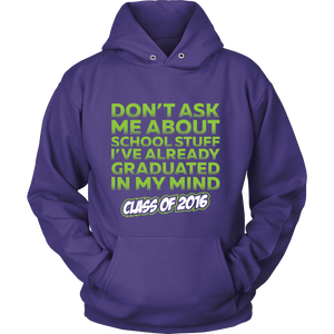 Don't Ask Me About School Stuff - Class of 2016 - My Class Shop