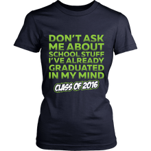 Load image into Gallery viewer, Don't Ask Me About School Stuff - Class of 2016 - My Class Shop