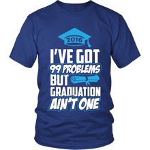 Load image into Gallery viewer, I've Got 99 Problems, But Graduation Ain't One - My Class Shop