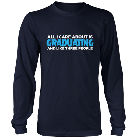 All I care about is Graduating - 2018 class shirts - My Class Shop