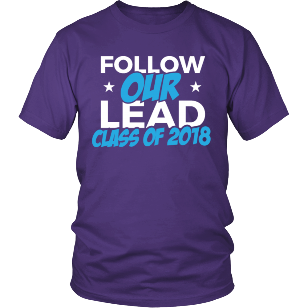 Follow Our Lead - Class of 2018 t shirts - My Class Shop