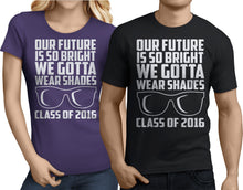Load image into Gallery viewer, Our Future Is So Bright, We Gotta Wear Shades - My Class Shop