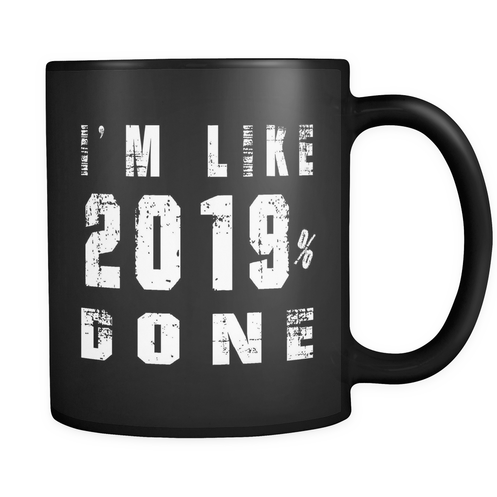 I'm Like 2019% Done - Graduation Coffee Mug