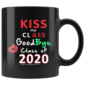 Kiss My Class Goodbye - 2020 Graduation Coffee Mugs