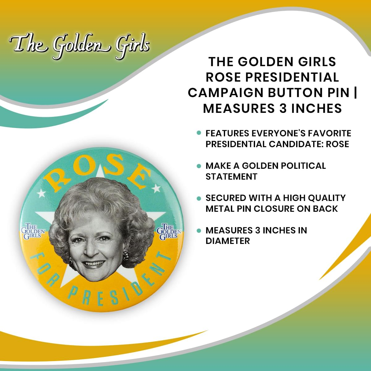 The Golden Girls Rose Presidential Campaign Button Pin | Measures 3 Inches